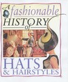 A Fashionable History Of: Hats And Hairstyles