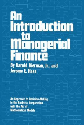 An Introduction to Managerial Finance: An Approach to Decision-Making in the Business Corporation with the Aid of Mathematical Models