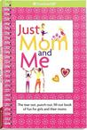 Just Mom and Me: The Tear-Out, Punch-Out, Fill-Out Book of Fun for Girls and Their Moms