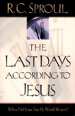 The Last Days According to Jesus by R.C. Sproul