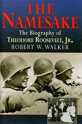 The Namesake: The Biography of Theodore Roosevelt, Jr.