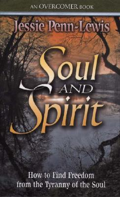 Soul and Spirit: How to Find Freedom from the Tyranny of the Soul