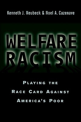 Welfare Racism: Playing the Race Card Against America's Poor