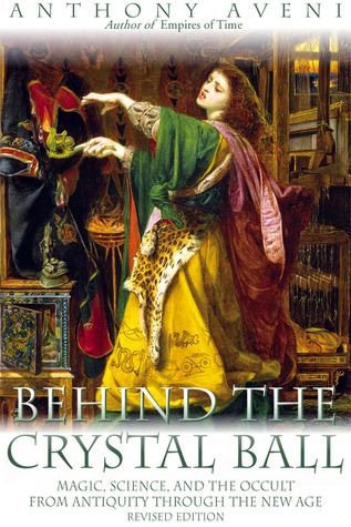 Behind the Crystal Ball by Anthony F. Aveni