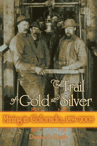 The Trail Of Gold And Silver by Duane A. Smith