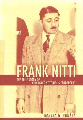 """Frank Nitti: The True Story of Chicago's Notorious """"Enforcer"""""""