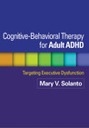 Cognitive-Behavioral Therapy for Adult ADHD: Child, Family, and School Interventions