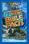 Extreme Bible Facts: Incredible, outrageous, surprising, wild but true