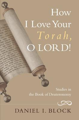 How I Love Your Torah, O Lord!: Literary And Theological Explorations On The Book Of Deuteronomy