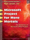 Microsoft Office Project for Mere Mortals: Solving the Mysteries of Microsoft Office Project [With CDROM]