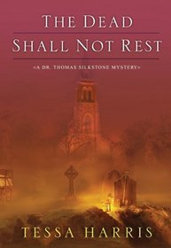 The Dead Shall Not Rest (Dr. Thomas Silkstone #2)
