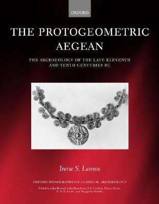 The Protogeometric Aegean: The Archaeology of the Late Eleventh and Tenth Centuries BC