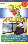 """Kids Love Michigan: A Family Travel Guide to Exploring """"Kid-Tested"""" Places in Michigan...Year Round!"""