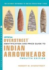 The Official Overstreet Identification and Price Guide to Indian Arrowheads,12th EDITION