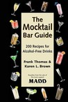The Mocktail Bar Guide: 200 Recipes for Safe and Sober Parties