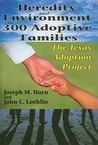 Heredity and Environment in 300 Adoptive Families: The Texas Adoption Project