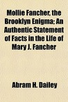Mollie Fancher, the Brooklyn Enigma; An Authentic Statement o... by Abram H. Dailey