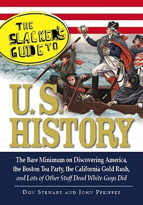 The Slackers Guide to U.S. History by Don Stewart