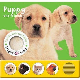 Touch, Feel And Listen   Puppy And Friends (Bright Baby) (Bright Baby)