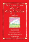 For You, Just Because You're Very Special to Me: For Someone Who Deserves to Know How Wonderful They Are