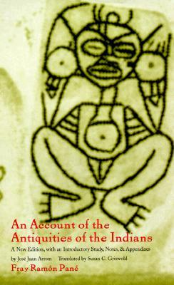 An Account of the Antiquities of the Indians: A New Edition, with an Introductory Study, Notes, and Appendices by José Juan Arrom