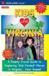 """Kids Love Virginia: A Family Travel Guide to Exploring """"Kid-Tested"""" Places in Virginia... Year Round!"""