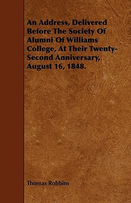 An Address, Delivered Before the Society of Alumni of Williams College, at Their Twenty-Second Anniversary, August 16, 1848.