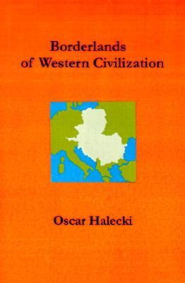 Borderlands of Western Civilization: A History of East Central Europe