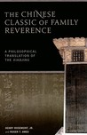 The Chinese Classic of Family Reverence: A Philosophical Translation of the Xiaojing