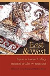 East & West: Papers in Ancient History Presented to Glen W. Bowersock