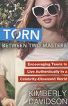 Torn Between Two Masters: Encouraging Teens to Live Authentically in a Celebrity-Obsessed World