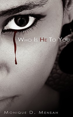 Who Is He to You by Monique D. Mensah