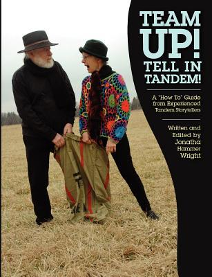 Team Up! Tell in Tandem!: A How to Guide from Experienced Tandem Storytellers