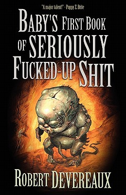 Baby's First Book of Seriously Fucked-up Shit by Robert Devereaux