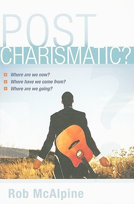 Post Charismatic?: Where Are We Now? Where Have We Come From? Where Are We Going?