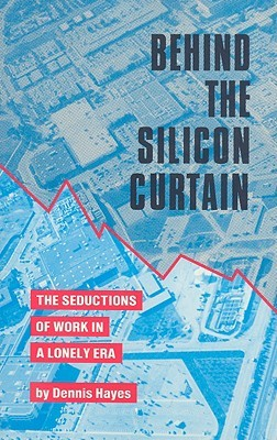 Behind the Silicon Curtain: The Seductions of Work in A Lonely Era