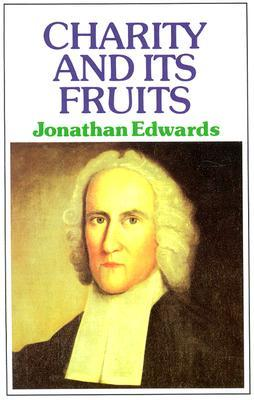 Charity & Its Fruits by Jonathan Edwards