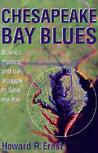 Chesapeake Bay Blues: Science,  Politics,  and the Struggle to Save the Bay