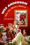 Wes Anderson: Why His Movies Matter