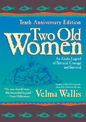 Two Old Women, 10th Anniversary Edition by Velma Wallis