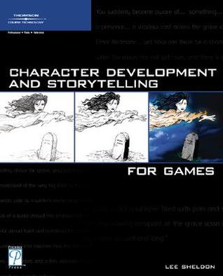 Character Development and Storytelling for Games by Lee Sheldon