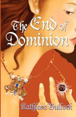 The End of Dominion by Kathleen Bullock