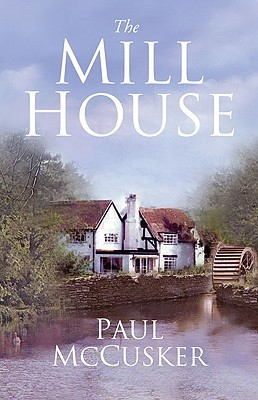 The Mill House by Paul McCusker