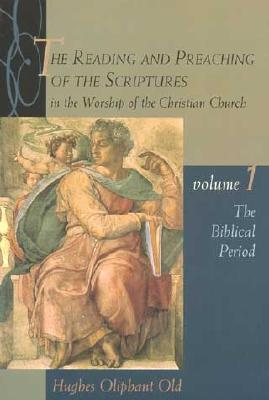 The Biblical Period (Reading & Preaching of the Scriptures in the Worship of the Christian Church, #1)