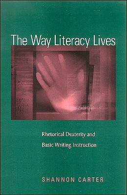 The Way Literacy Lives: Rhetorical Dexterity and Basic Writing Instruction