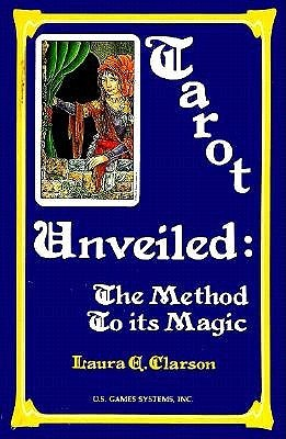 Tarot Unveiled by Laura A. Clarson