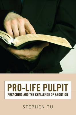 Pro-Life Pulpit: Preaching and the Challenge of Abortion