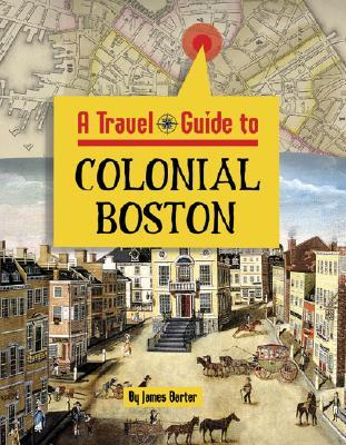 A Travel Guide To Colonial Boston