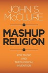 Mashup Religion: Pop Music and Theological Invention