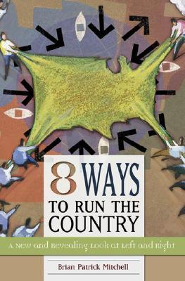 Eight Ways to Run the Country: A New and Revealing Look at Left and Right